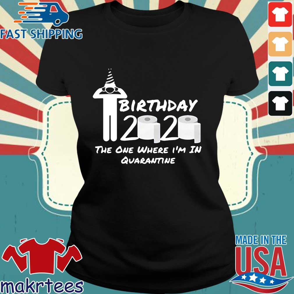 Birthday 2020 The One Where I'm In Quarantine Gift Social Distancing Pandemic Shirt Ladies den