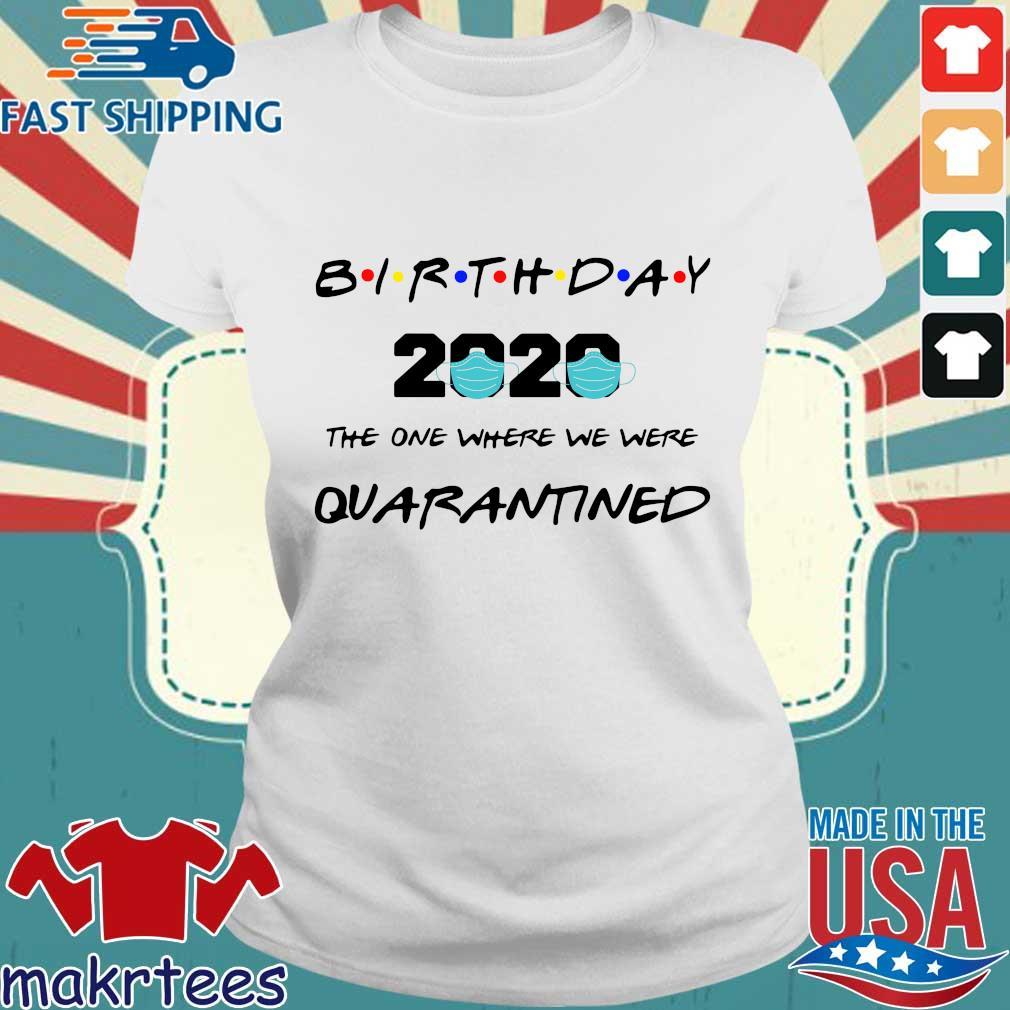 Birthday 2020 The One Where We Were Quarantined Shirt Ladies trang