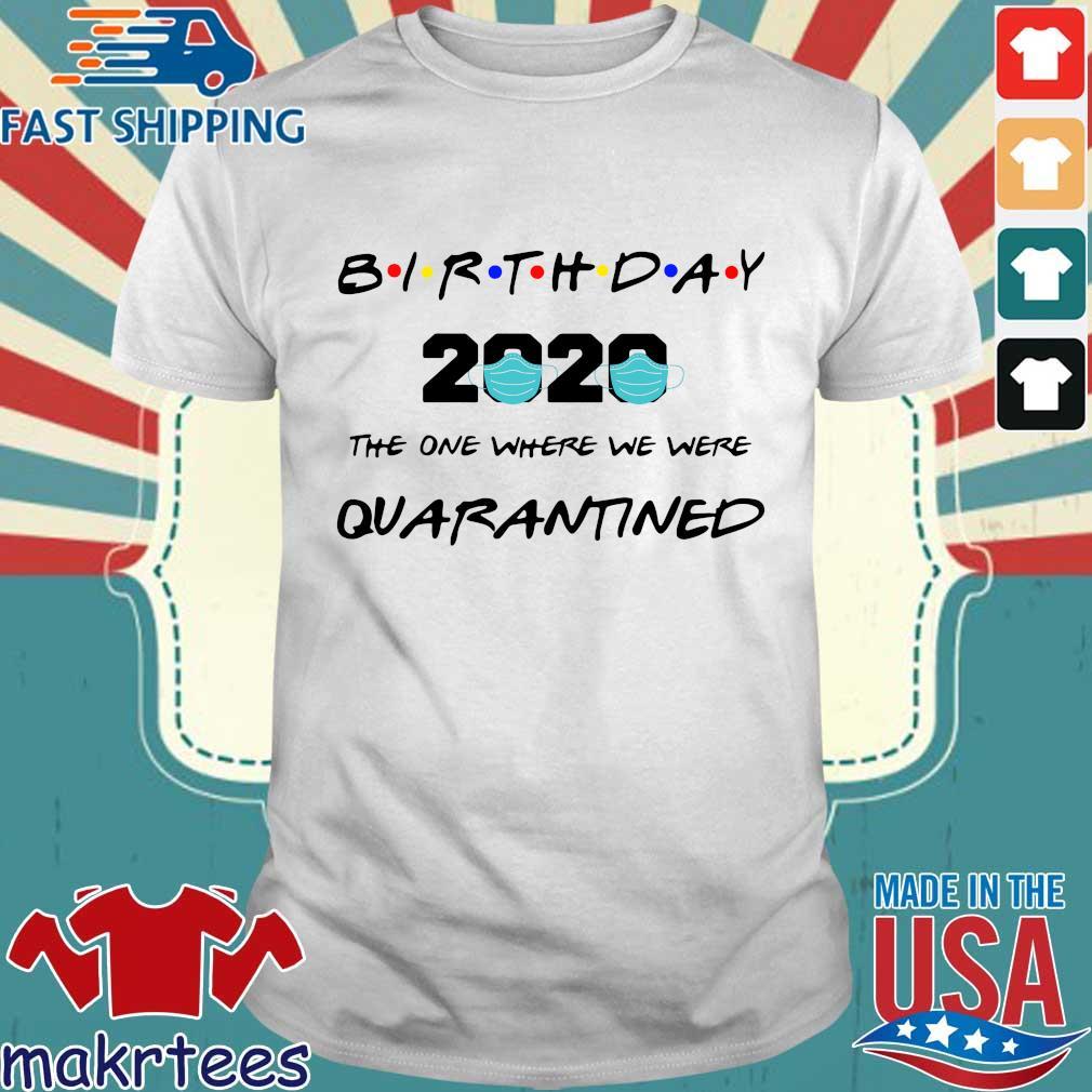 Birthday 2020 The One Where We Were Quarantined Shirt