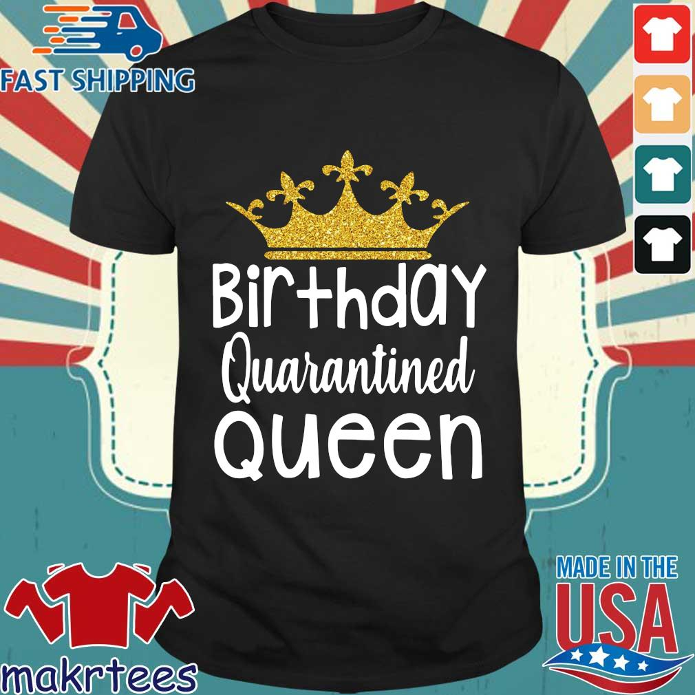 Birthday Quarantined Queen Tshirt