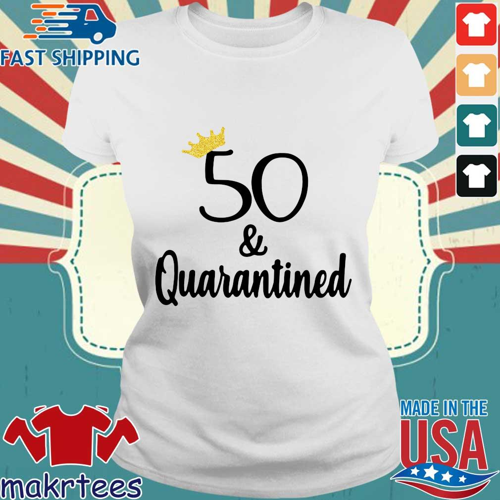 Birthday Queen 50 And Quarantined Shirt Ladies trang