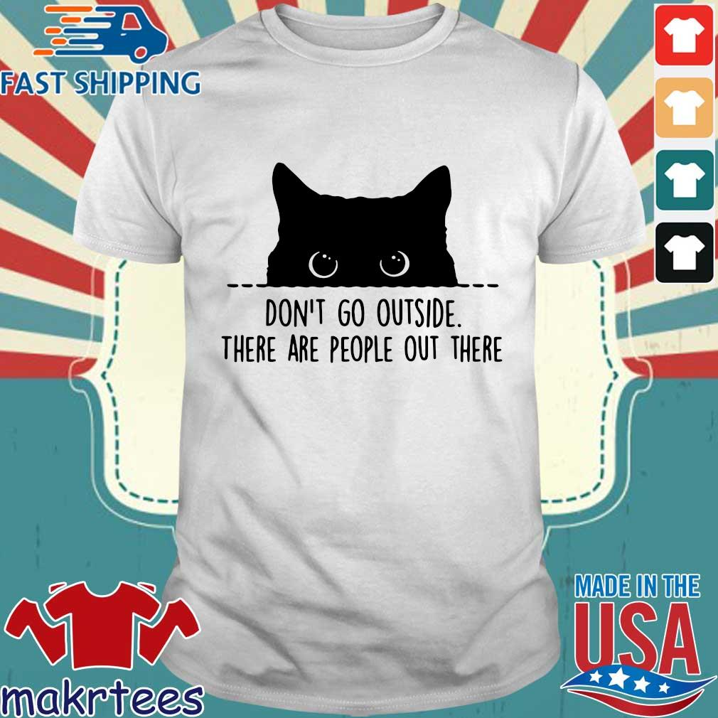 Black Cat Don't Go Outside There Are People Out There Shirt