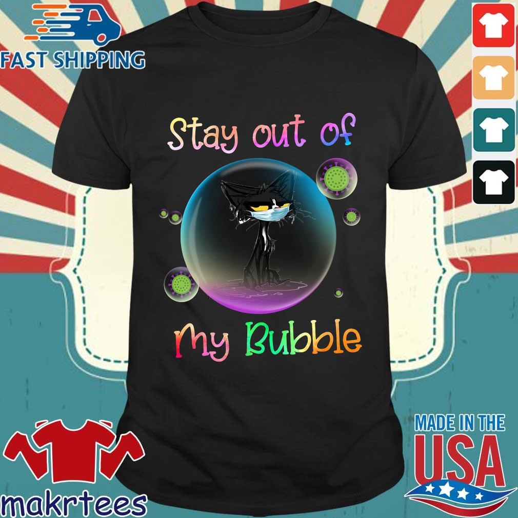 Black Cat Stay Out Of My Bubble Shirt