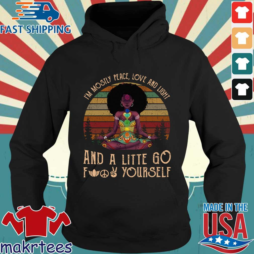 Black Girl Yoga I'm Mostly Peace Love And Light And A Little Go Fuck Yourself Shirt Hoodie den