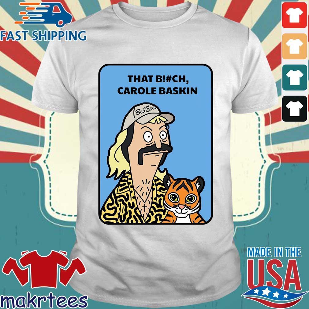 Bob Burgers Tiger King That Bitch Carole Baskin Shirt