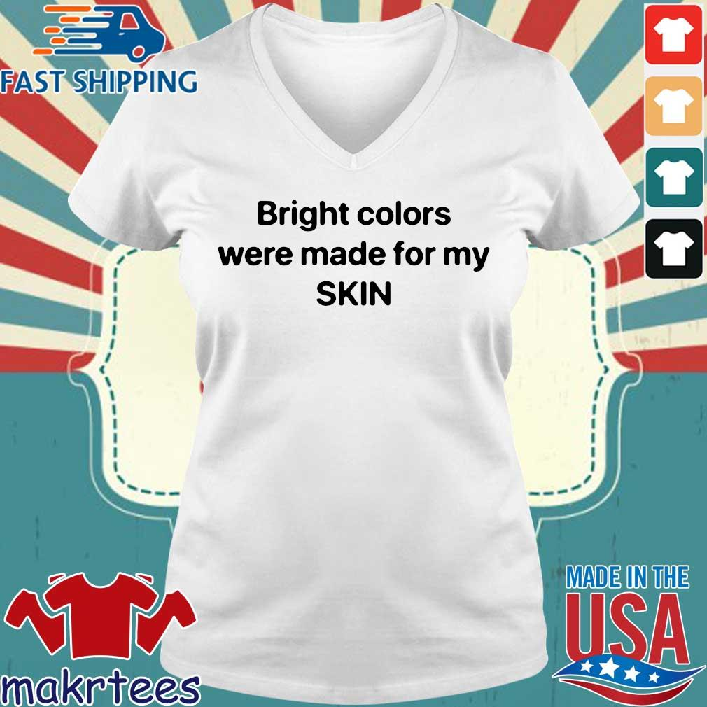 Bright Colors Were Made For My Skin Shirt Ladies V-neck trang