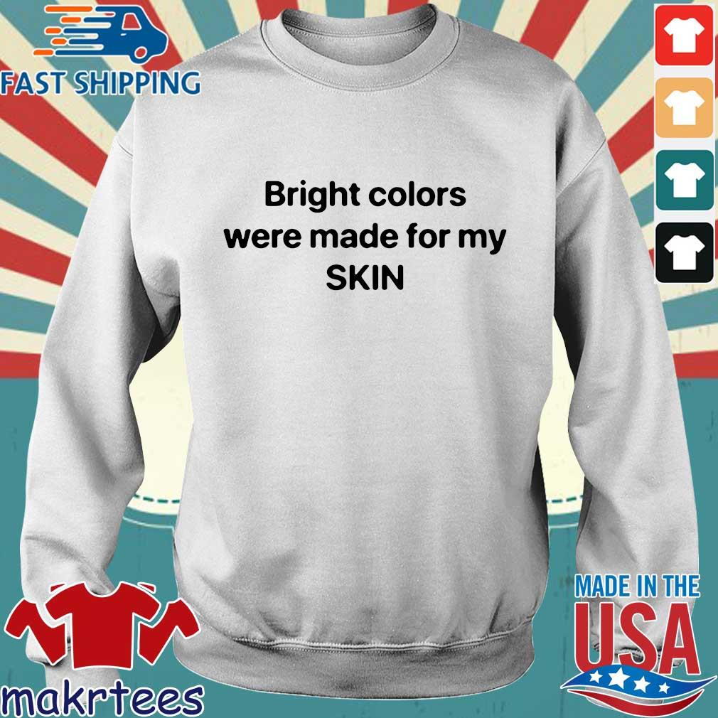 Bright Colors Were Made For My Skin Shirt Sweater trang
