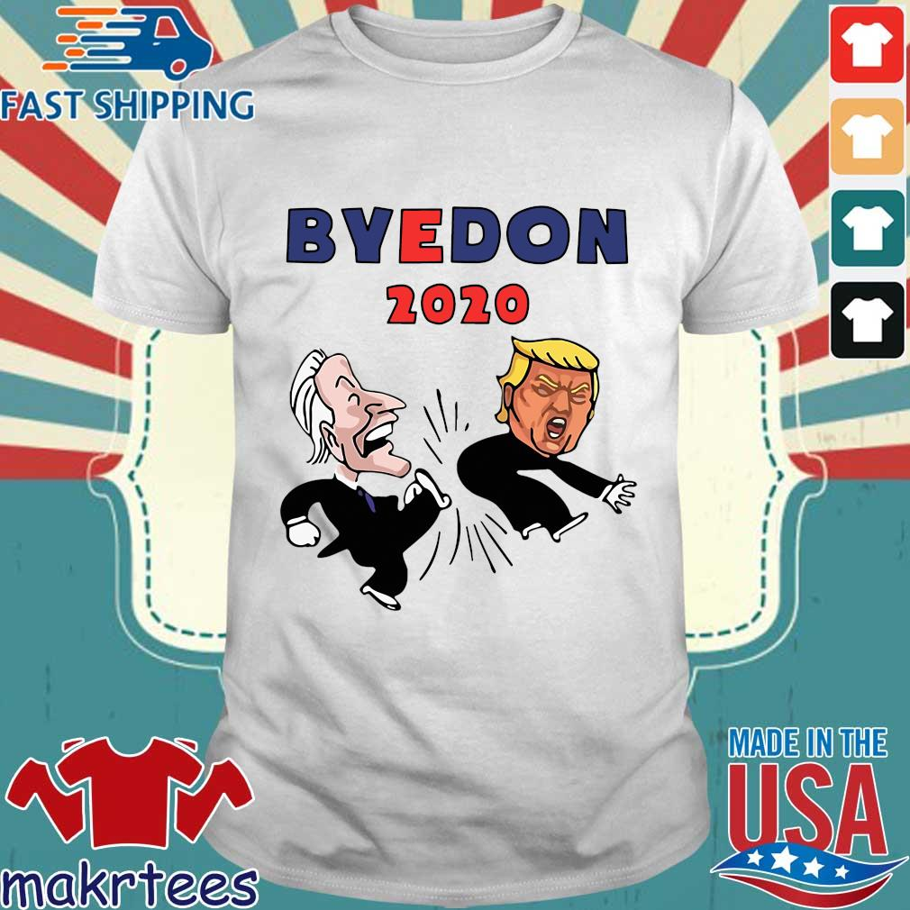 Bye Don Joe Biden Kick Donald Trump American Election 2020 Shirt