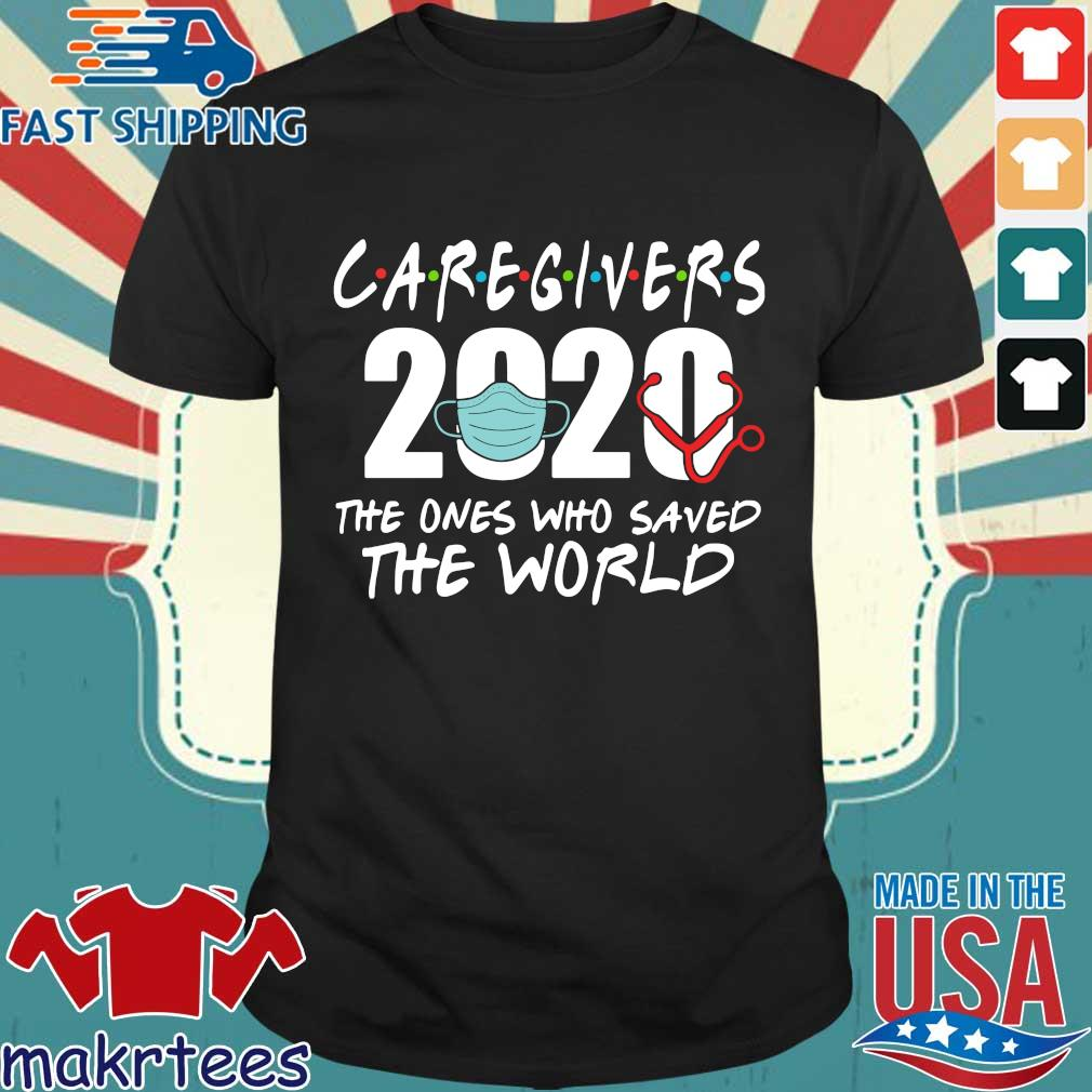 Caregivers 2020 The Ones Who Saves The World Shirt