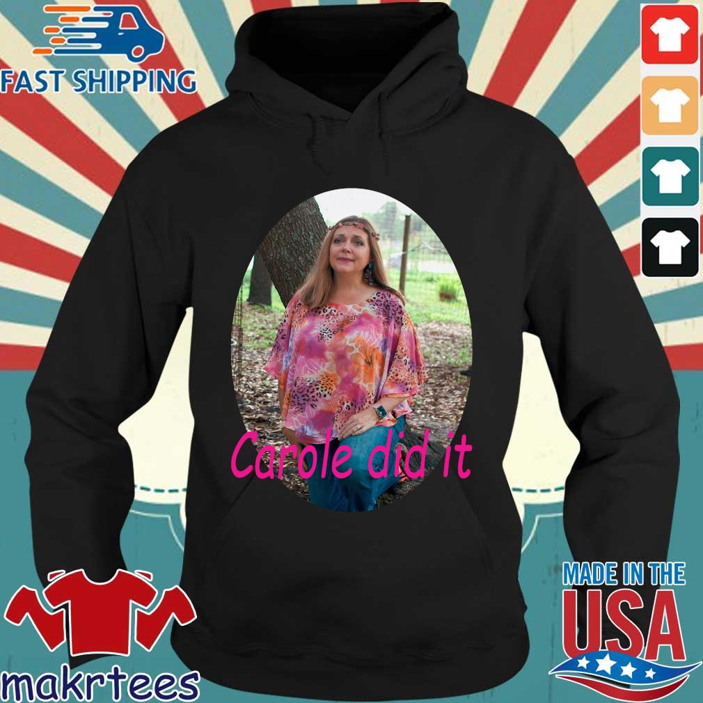 Carole Baskin Carole Did It Shirt Hoodie den