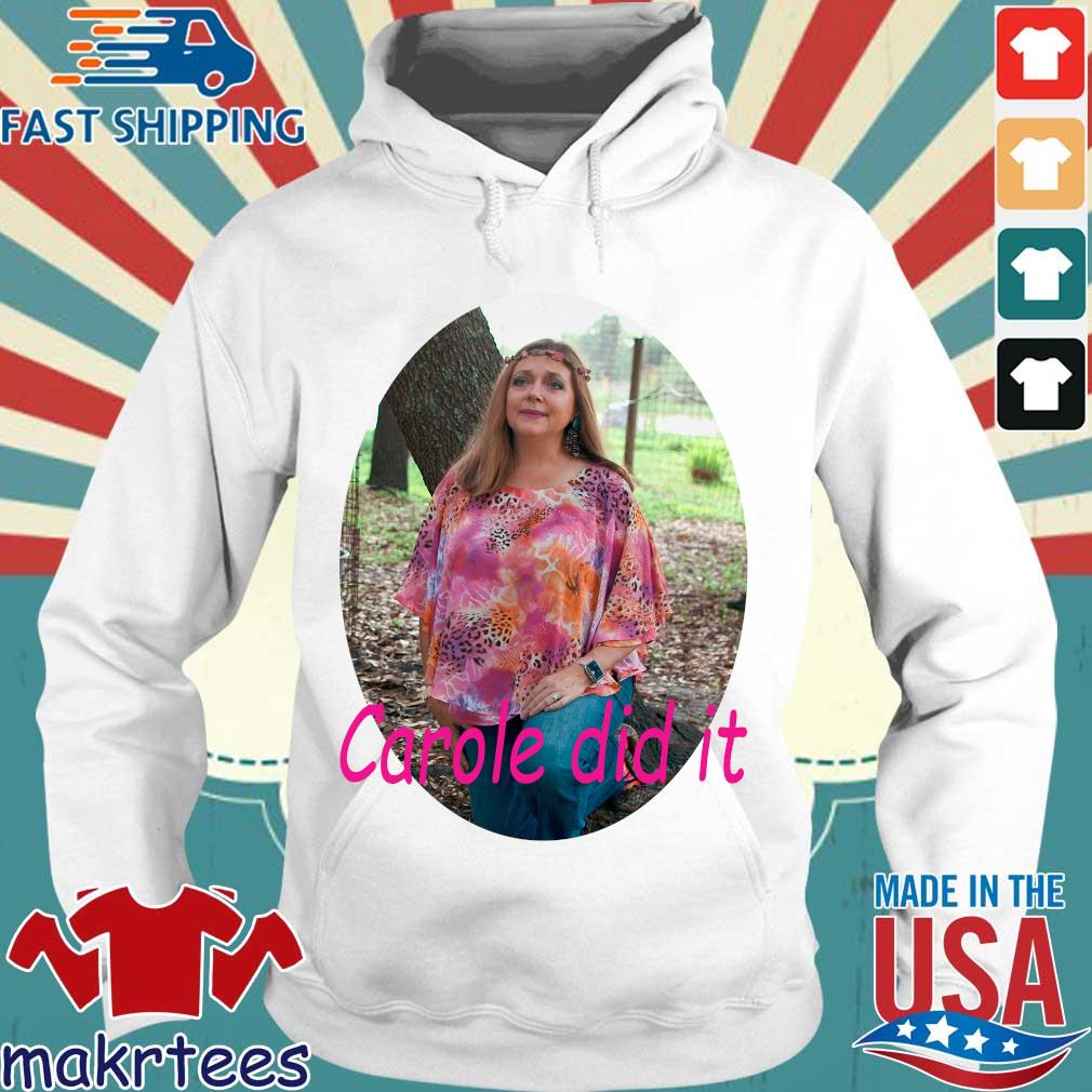 Carole Baskin Carole Did It Shirt Hoodie trang