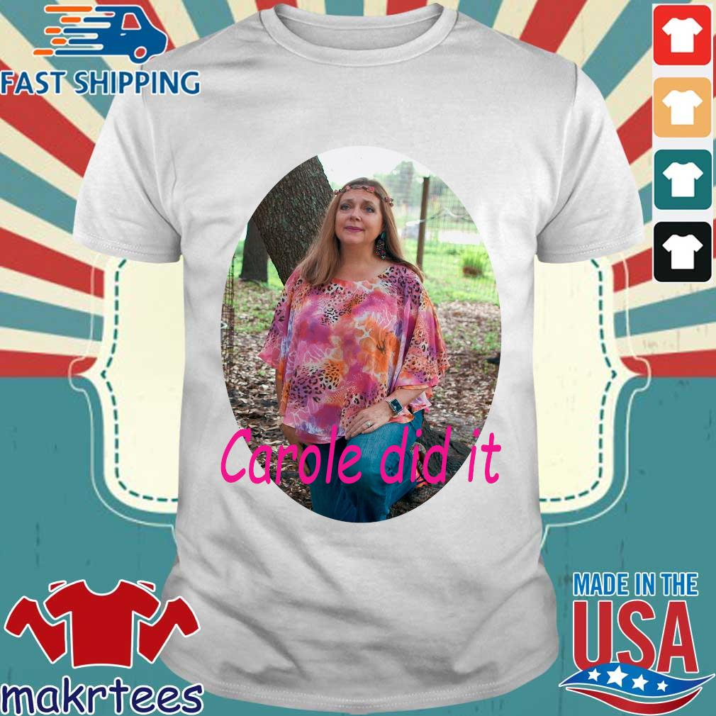 Carole Baskin Carole Did It Shirt