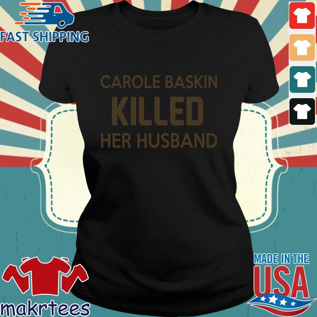 Carole Baskin Killed Her Husband Shirt Ladies den