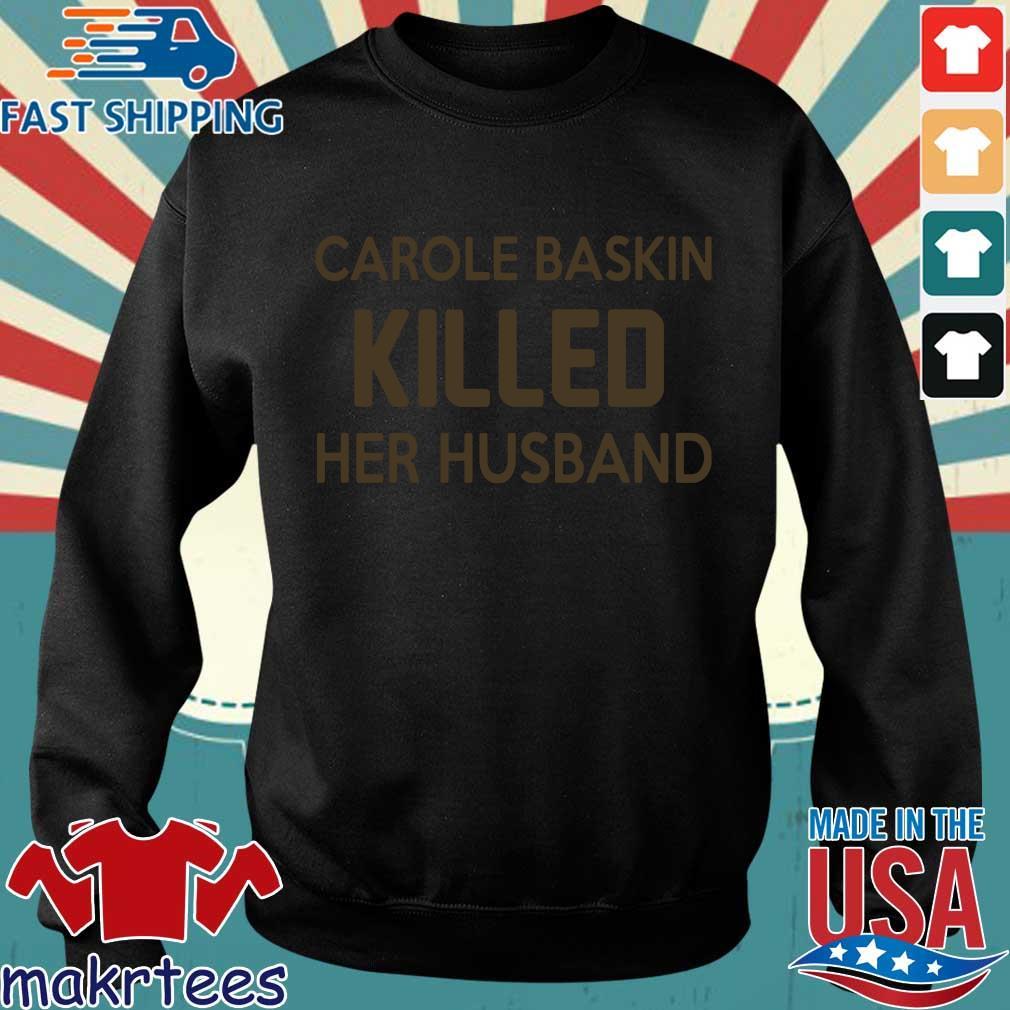 Carole Baskin Killed Her Husband Shirt Sweater den