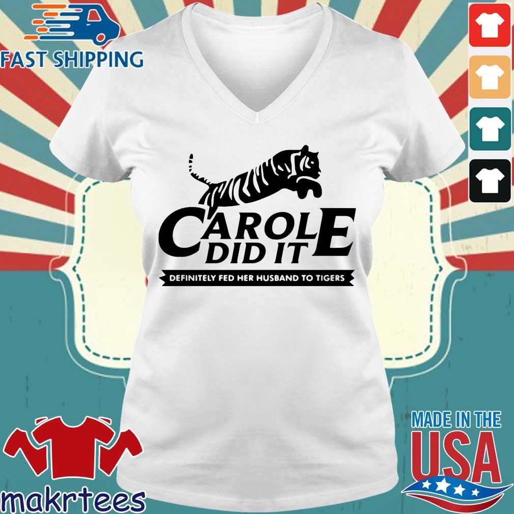 Carole Did It Definitely Fed Her Husband To Tigers Shirt Ladies V-neck trang