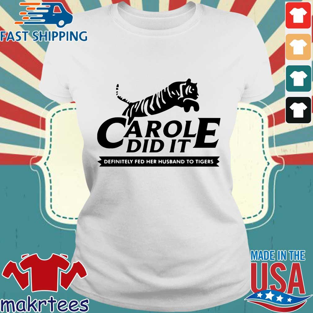 Carole Did It Definitely Fed Her Husband To Tigers Shirt Ladies trang