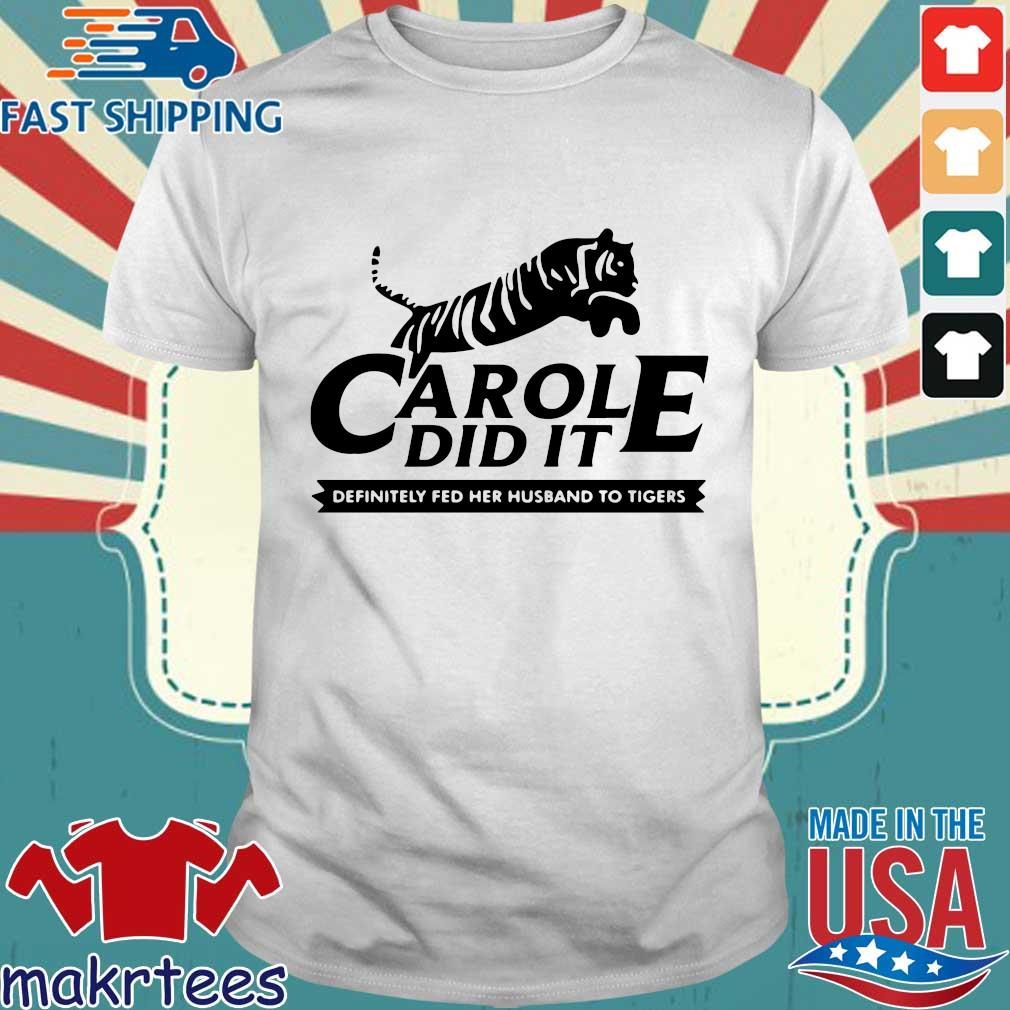 Carole Did It Definitely Fed Her Husband To Tigers Shirt
