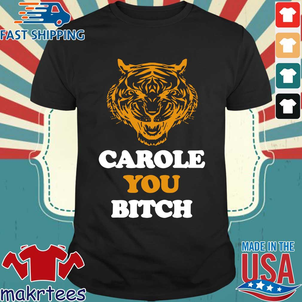 Carole You Bitch Tiger Shirt