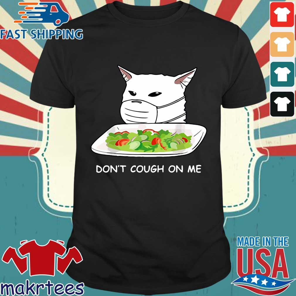 Cat Dont Cough On Me Meme Gift Shirt