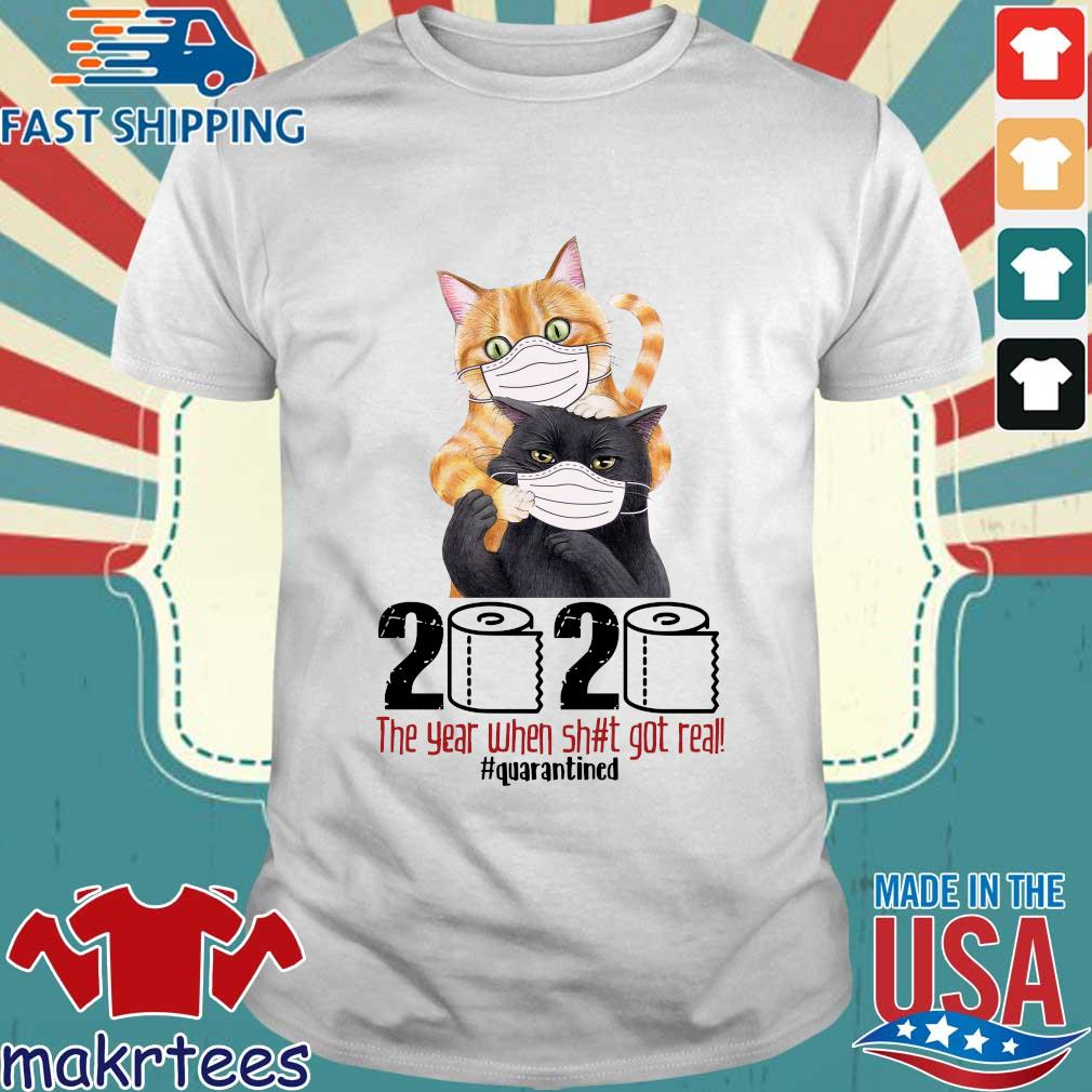 Cats 2020 the year when shit got real #quarantined T-shirt