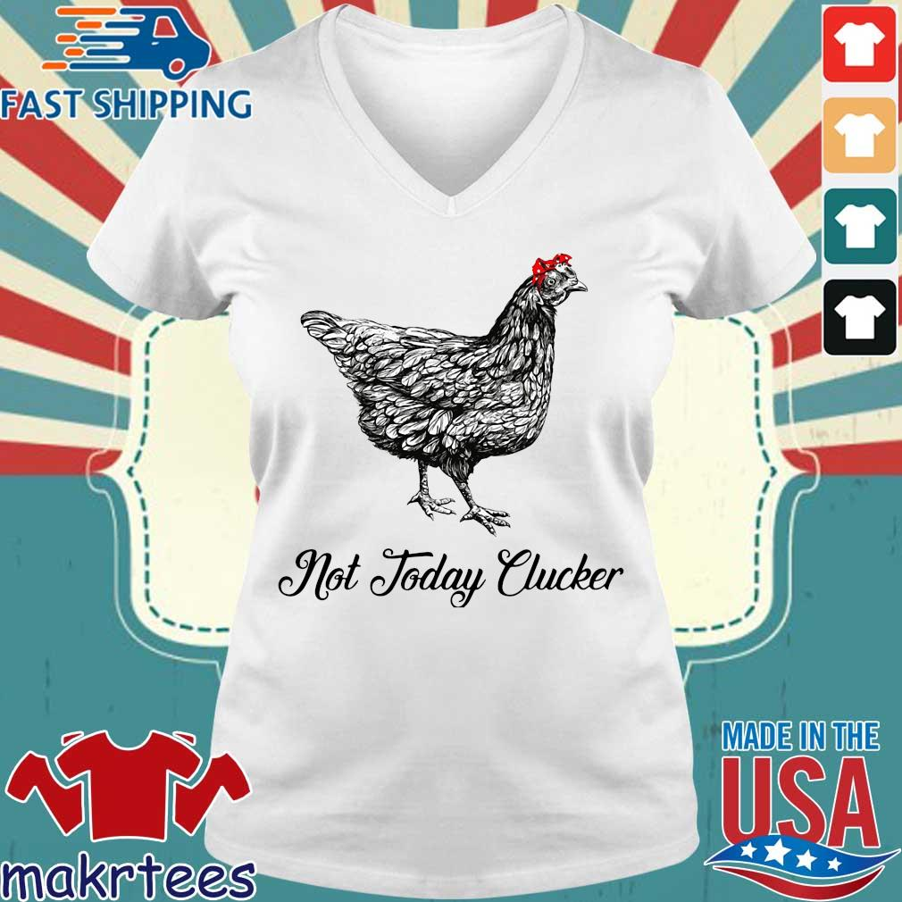 Chicken Not Today Clucker Shirt Ladies V-neck trang