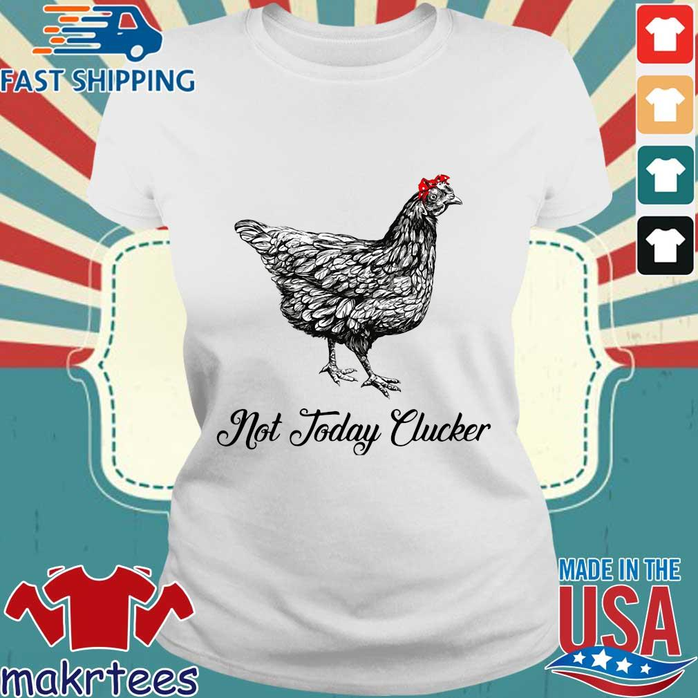 Chicken Not Today Clucker Shirt Ladies trang