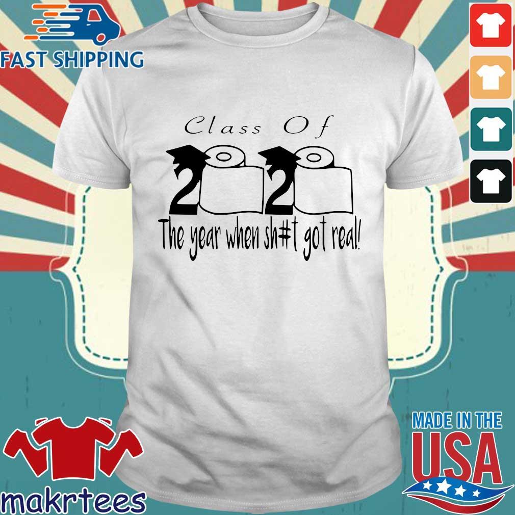 Class Of 2020 Graduation Senior Funny Quarantine Shirt – Senior 2020 Shit Getting Real Tee Shirts