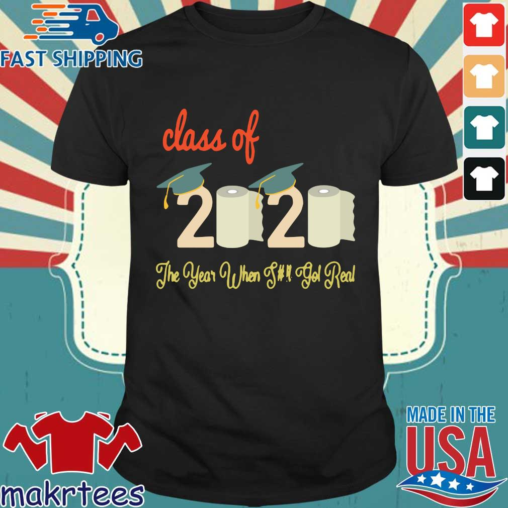 Class Of 2020 Quarantine Graduation The Year Shit Got Real 2020 Shirt