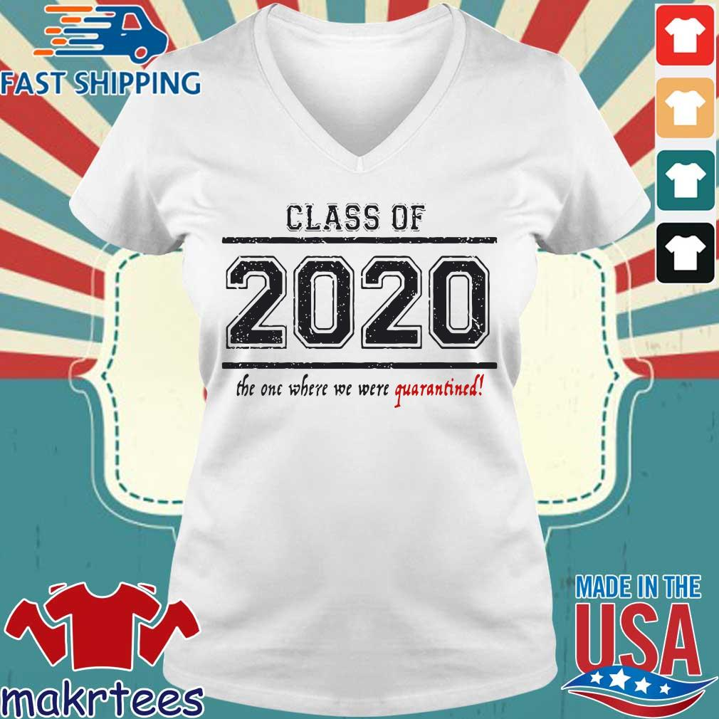Class Of 2020 The One When We Were Quarantined Shirt Ladies V-neck trang