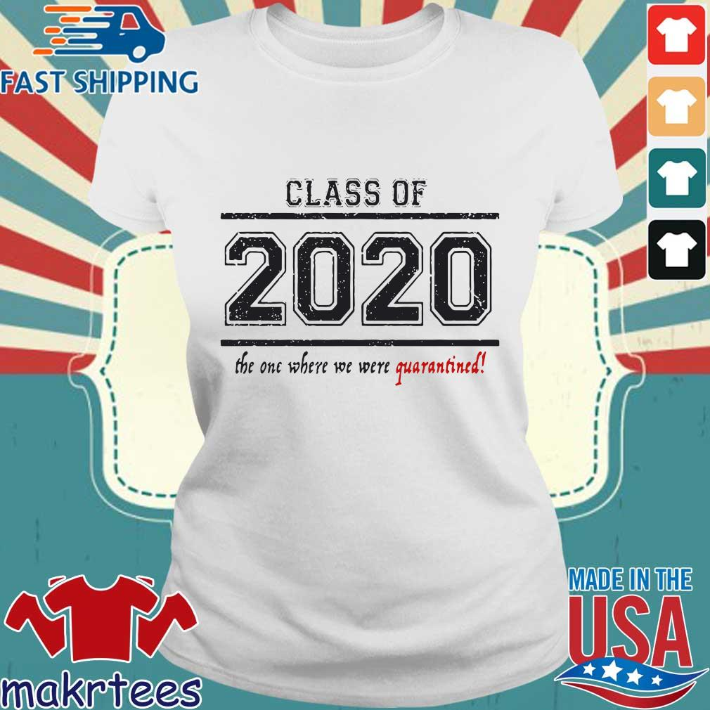 Class Of 2020 The One When We Were Quarantined Shirt Ladies trang