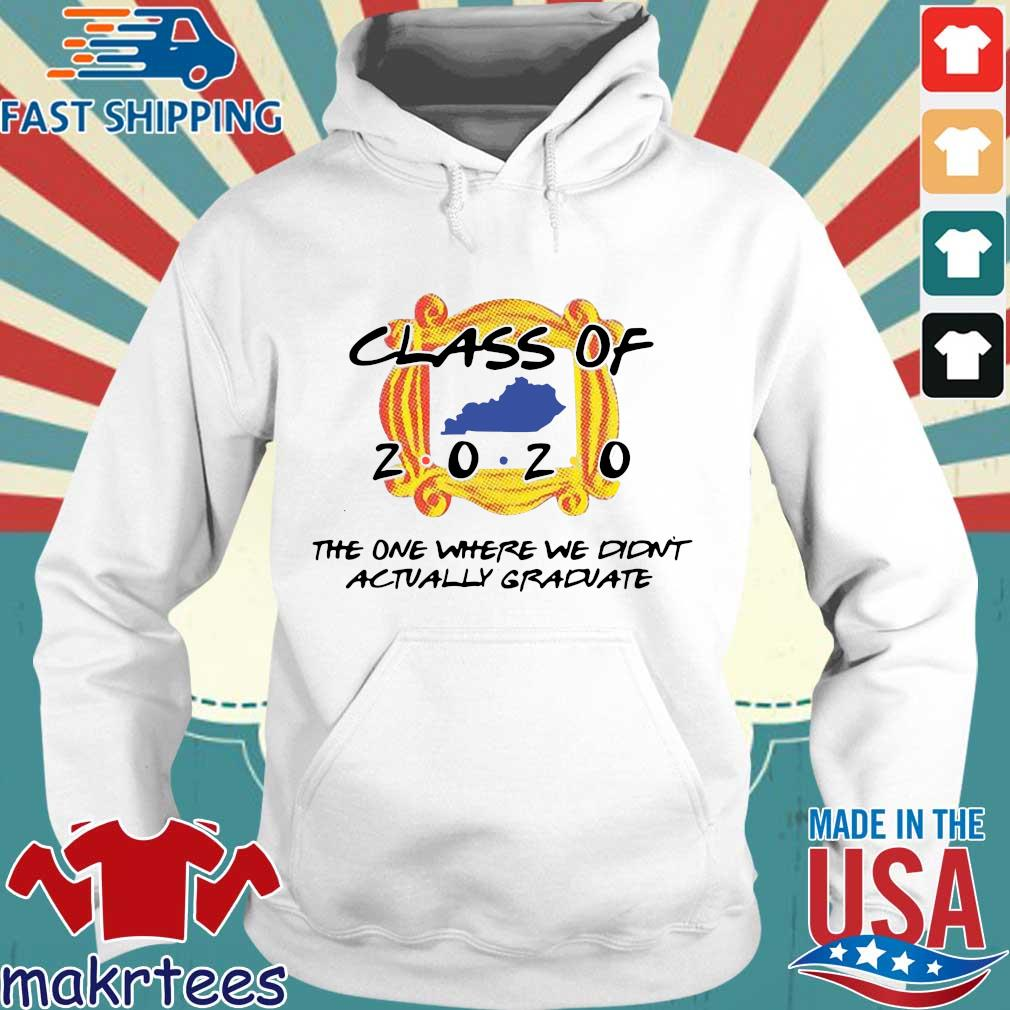 Class Of 2020 The One Where We Didn't Actually Graduate Shirt Hoodie trang