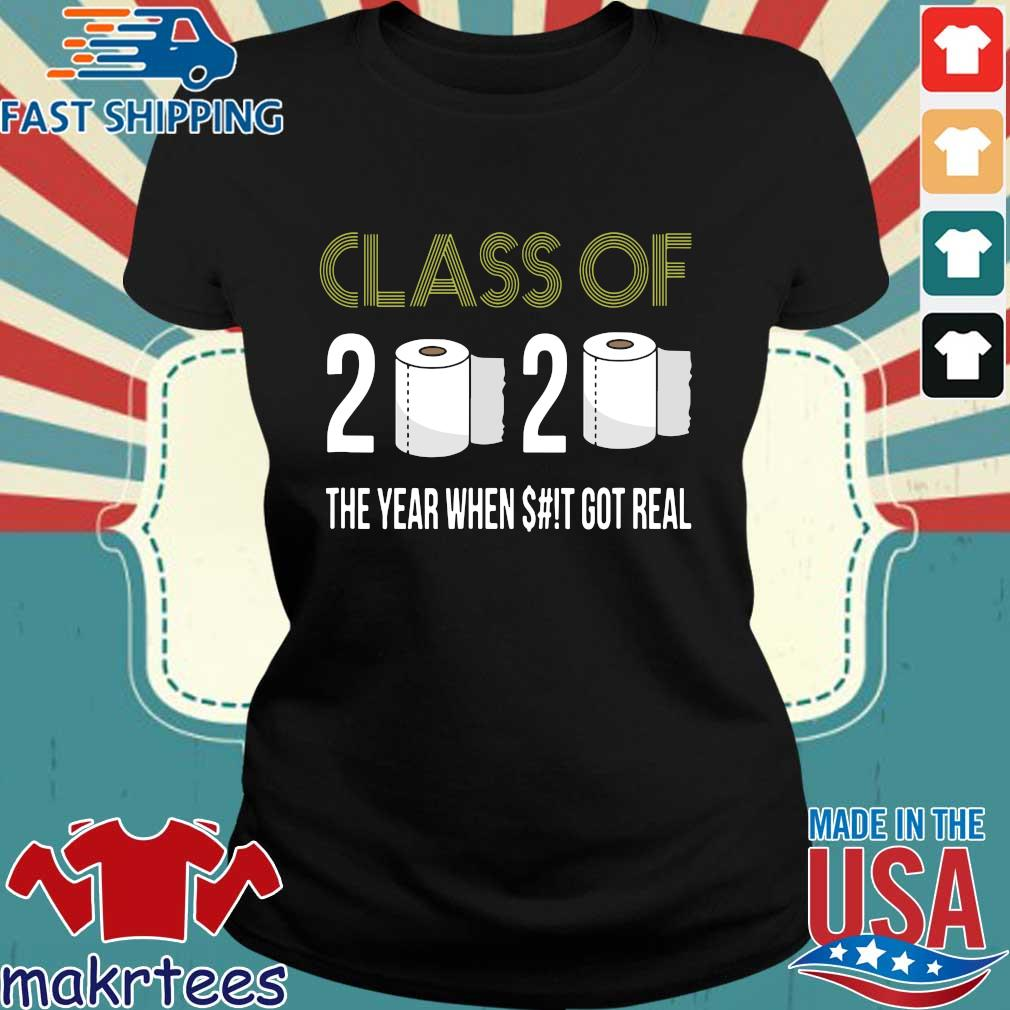 Class of 2020 The Year When Shit Got Real-2020 Tee Shirts Ladies den