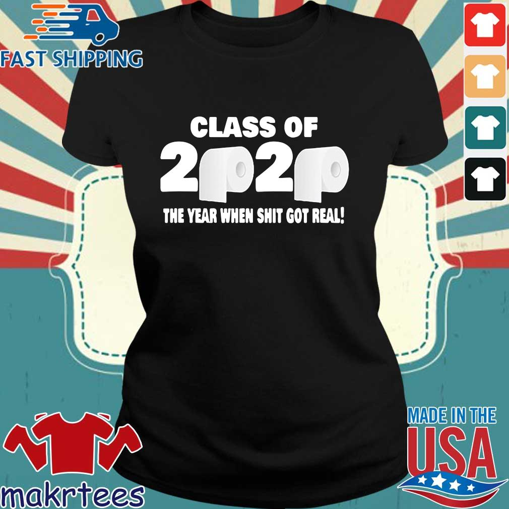 Class of 2020 The Year When Shit Got Real Fun Graduation Tee Shirts Ladies den