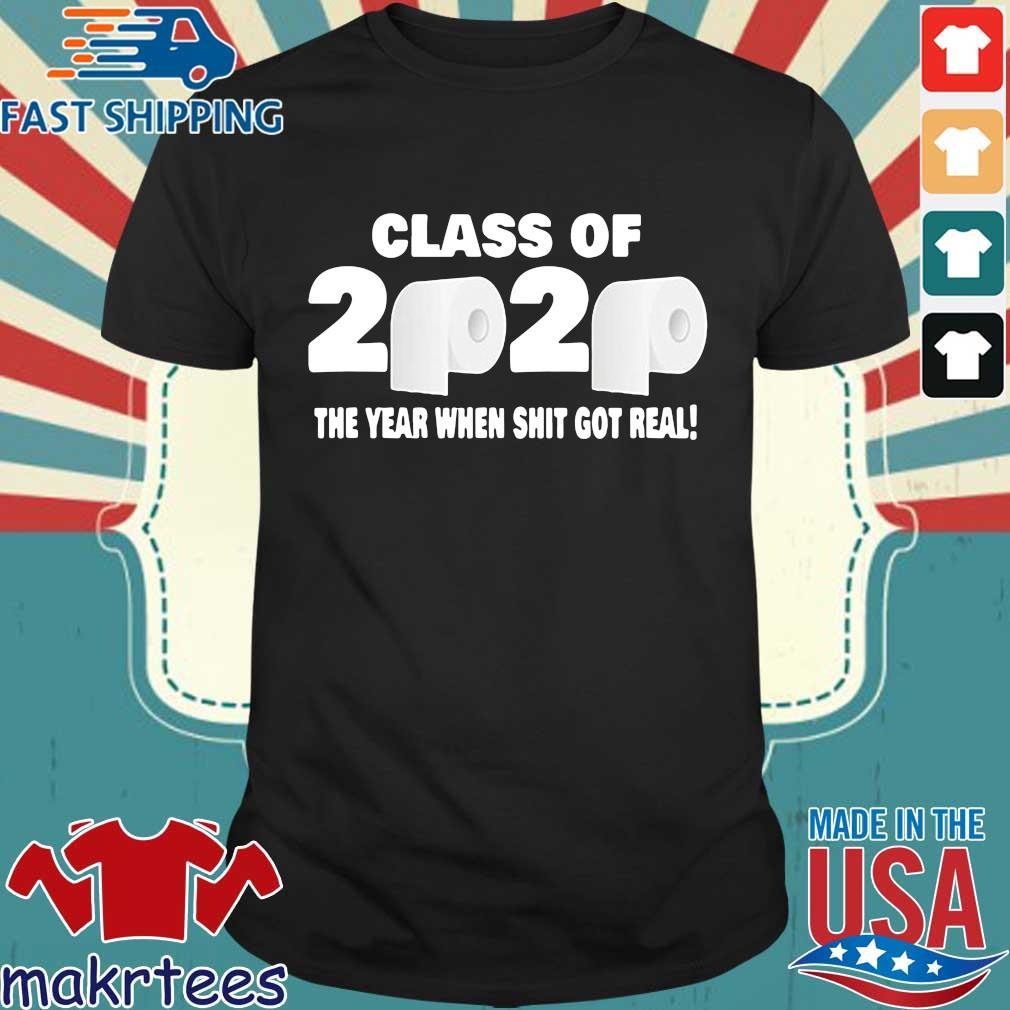 Class of 2020 The Year When Shit Got Real Fun Graduation Tee Shirts