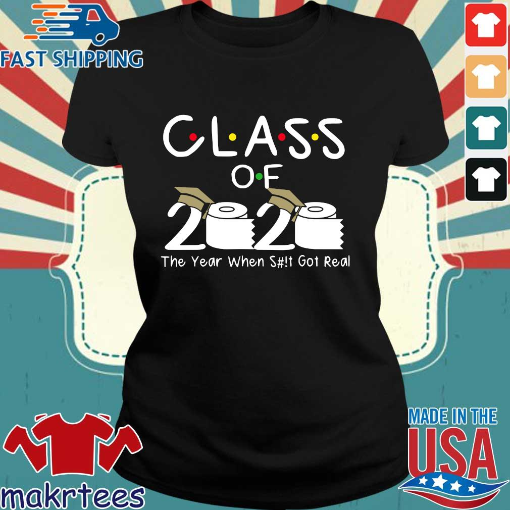Class of 2020 The Year When Shit Got Real Funny Graduation Tee Shirt Ladies den
