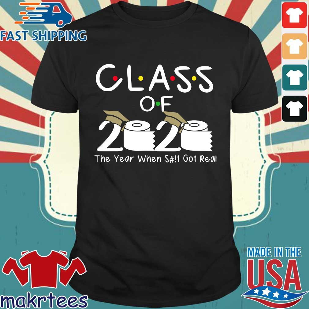 Class of 2020 The Year When Shit Got Real Funny Graduation Tee Shirt