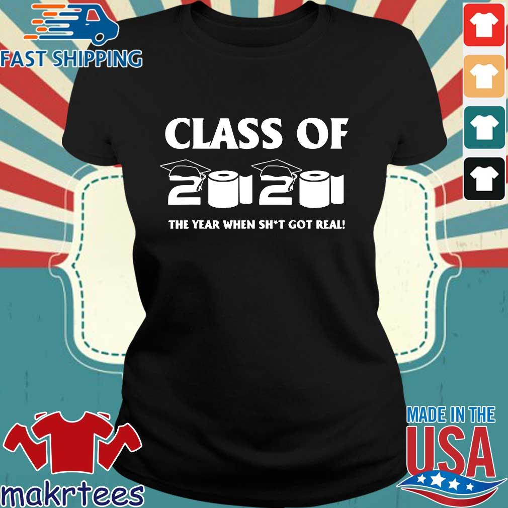 Class of 2020 The Year When Shit Got Real Graduation Funny Limited T-Shirts (1) Ladies den