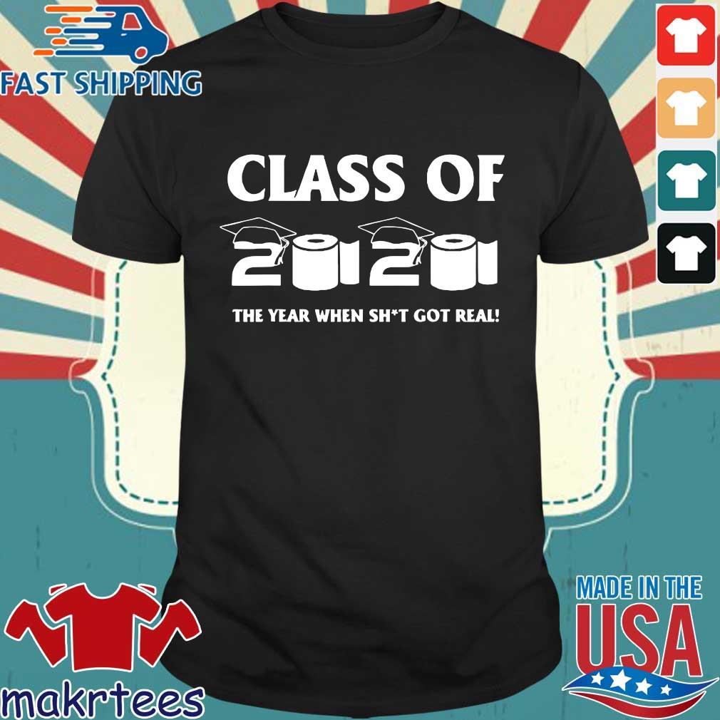 Class of 2020 The Year When Shit Got Real Graduation Funny Limited T-Shirts (1)