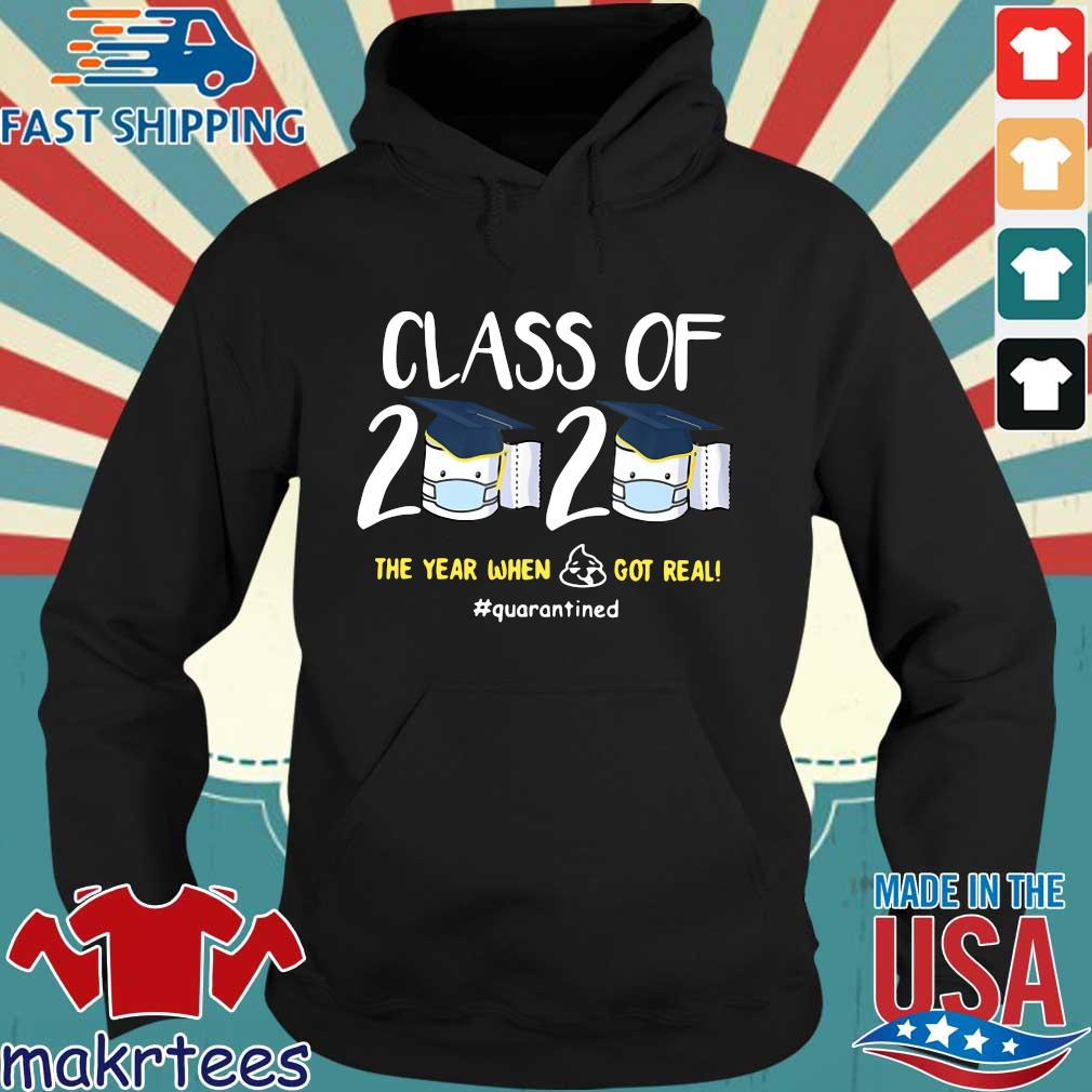 Class Of 2020 The Year When Shit Got Real #quarantined Shirt Hoodie den