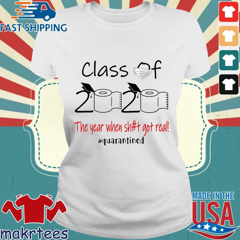 Class Of 2020 The Year When Shit Got Real #quarantined Shirt Ladies trang