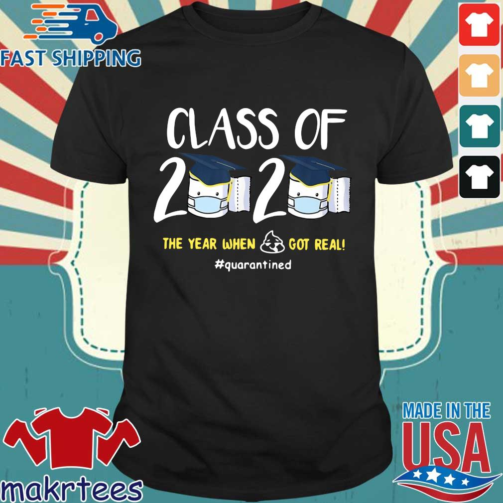 Class Of 2020 The Year When Shit Got Real #quarantined Shirt