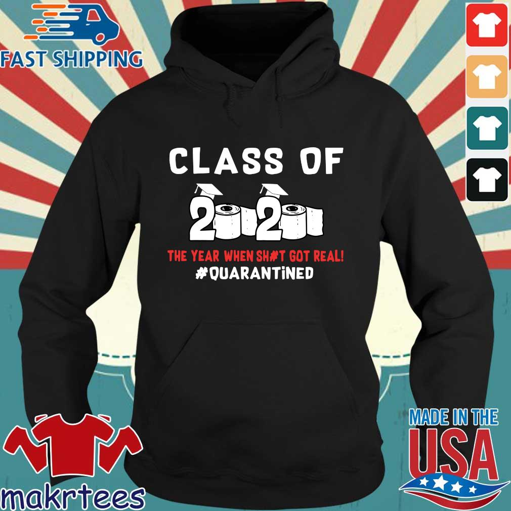Class Of 2020 The Year When Shit Got Real #quarantined T-s Hoodie den