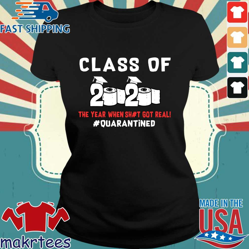 Class Of 2020 The Year When Shit Got Real #quarantined T-Shirts Ladies den