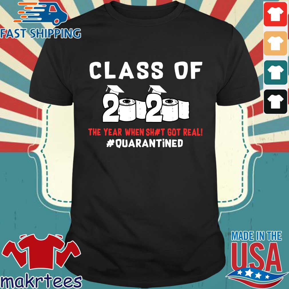 Class Of 2020 The Year When Shit Got Real #quarantined T-Shirts