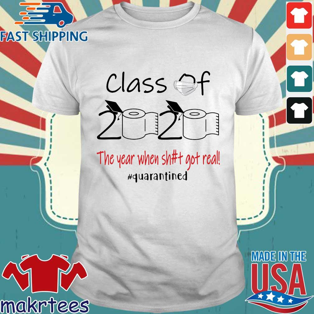 Class Of 2020 The Year When Shit Got Real Quarantined Tee Shirt