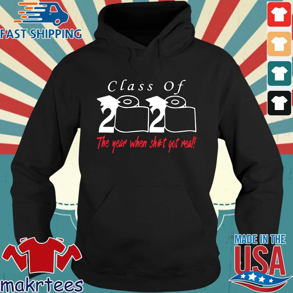 Class of 2020 the year when shit got real T Shirts Hoodie den