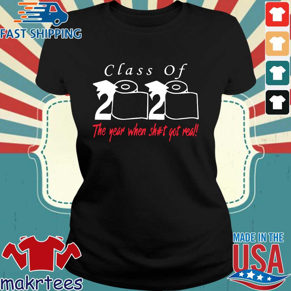 Class of 2020 the year when shit got real T Shirts Ladies den