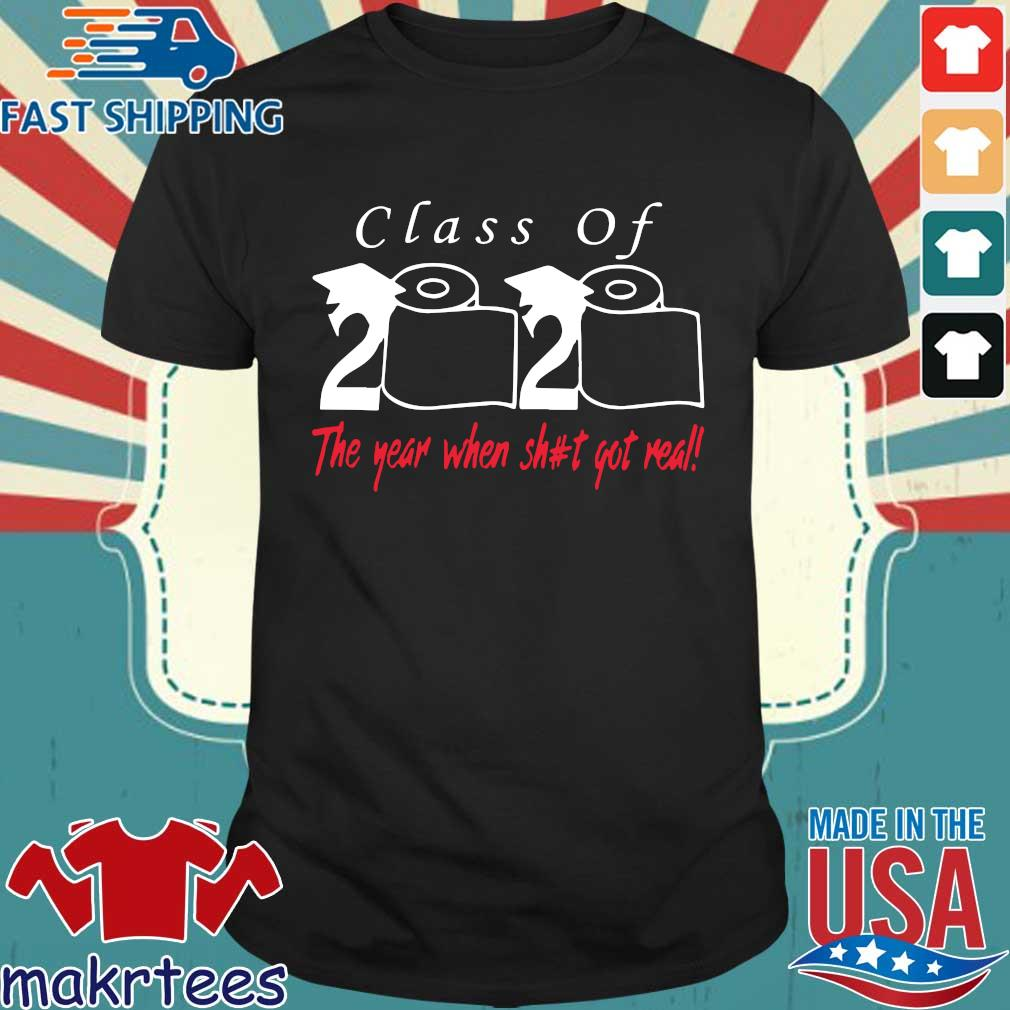 Class of 2020 the year when shit got real T Shirts