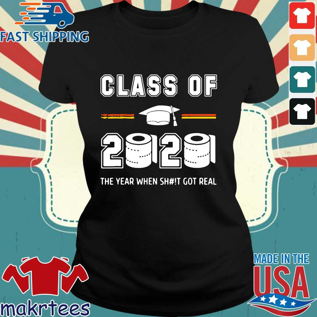 Class of 2020 The year when shit got real Toilet paper Shirts Ladies den