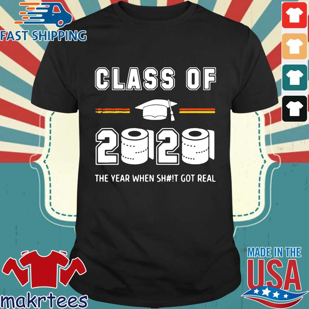 Class of 2020 The year when shit got real Toilet paper Shirts